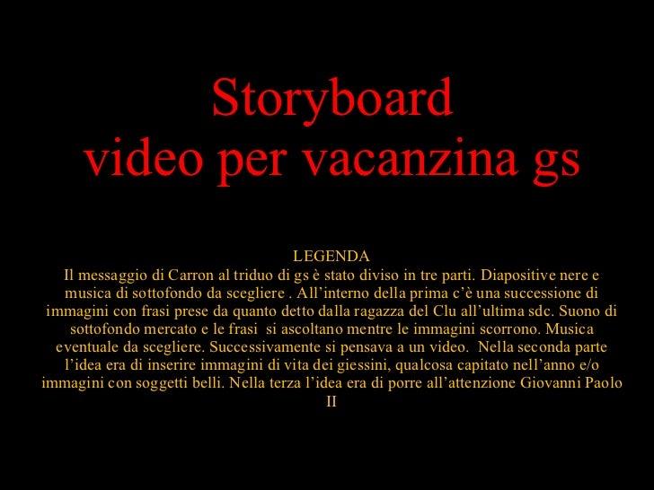 Storyboard video per vacanzina gs LEGENDA Il messaggio di Carron al triduo di gs è stato diviso in tre parti. Diapositive ...