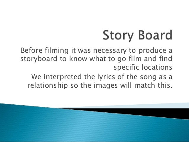 Before filming it was necessary to produce astoryboard to know what to go film and find                           specific...