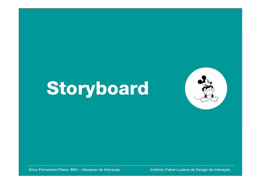 Storyboard    Érico Fernandes Fileno. MSc – Designer de Interação   Instituto Faber-Ludens de Design de Interação