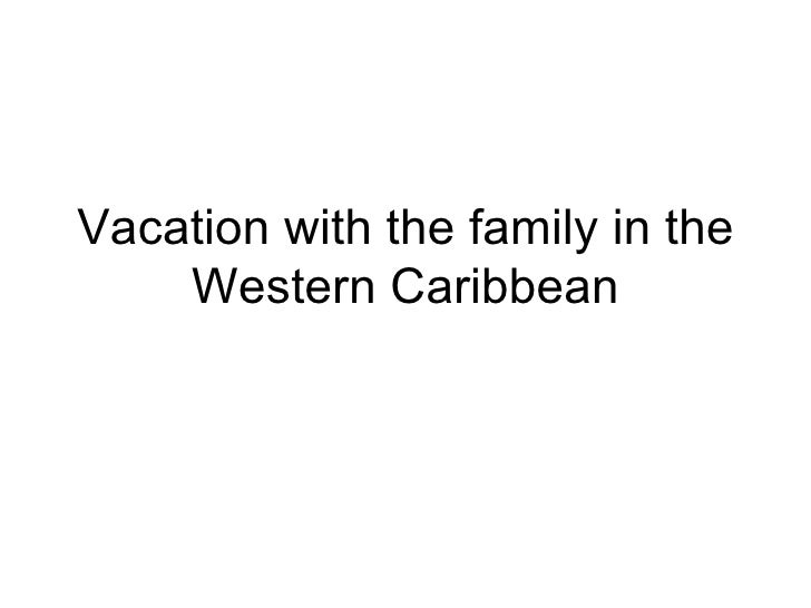 Vacation with the family in the Western Caribbean
