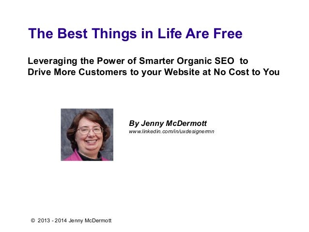 The Best Things in Life Are Free Leveraging the Power of Smarter Organic SEO to Drive More Customers to your Website at No...