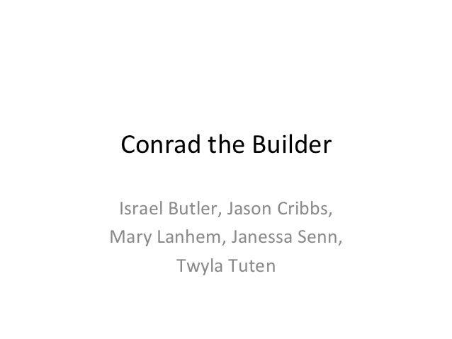 Conrad the Builder  Israel Butler, Jason Cribbs,  Mary Lanhem, Janessa Senn,              Twyla...