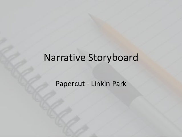 Narrative Storyboard  Papercut - Linkin Park