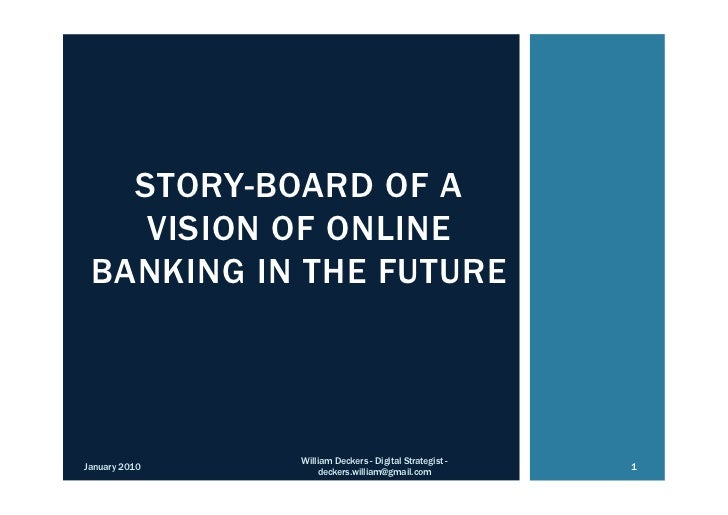 STORY-BOARD OF A    VISION OF ONLINE BANKING IN THE FUTURE               William Deckers - Digital Strategist -January 201...