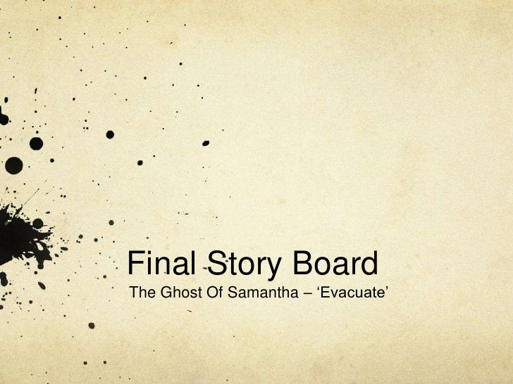 Final Story Board<br />The Ghost Of Samantha – 'Evacuate'<br />