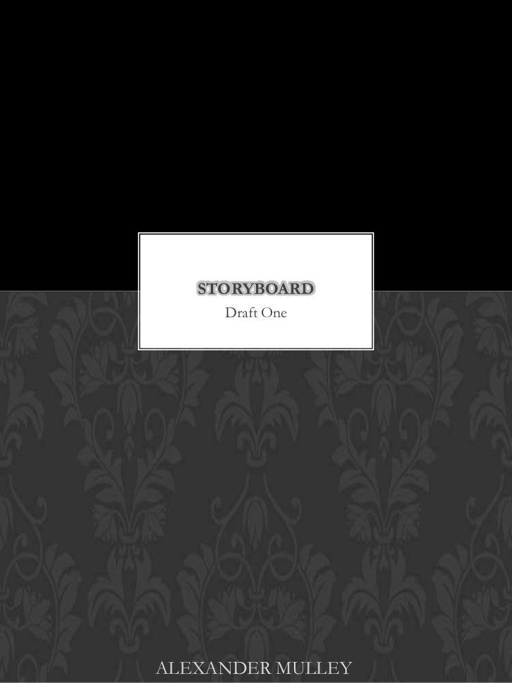 STORYBOARD     Draft OneALEXANDER MULLEY