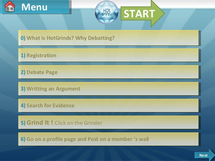 Menu 1)  Registration 2)   Debate Page 3)  Writting an Argument 4)  Search for Evidence 5)  Grind It !  Click on the Grind...