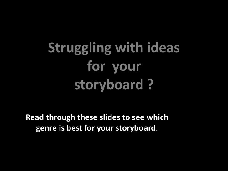 Struggling with ideas  for  your  storyboard ? Read through these slides to see which genre is best for your storyboard .