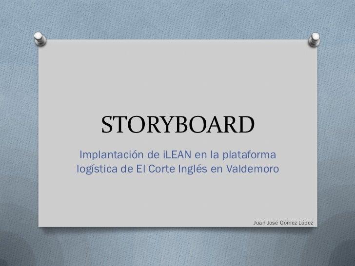 STORYBOARD Implantación de iLEAN en la plataformalogística de El Corte Inglés en Valdemoro                                ...