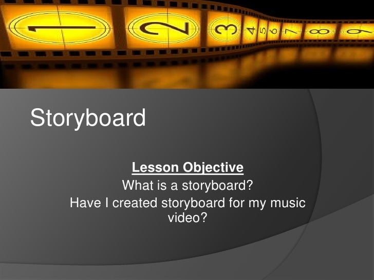 Storyboard             Lesson Objective            What is a storyboard?   Have I created storyboard for my music         ...