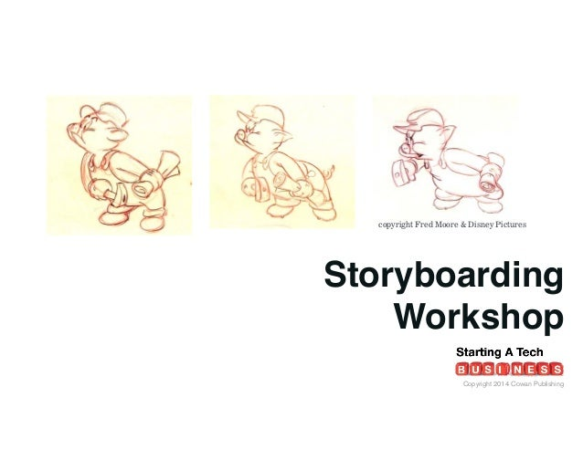 copyright Fred Moore & Disney Pictures  Storyboarding Workshop! Copyright 2014 Cowan Publishing
