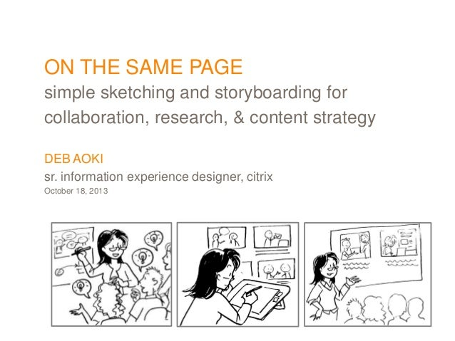 ON THE SAME PAGE simple sketching and storyboarding for collaboration, research, & content strategy DEB AOKI sr. informati...