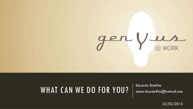 WHAT CAN WE DO FOR YOU? Eduardo Estellita eduardo.estellita@hotmail.com 22/02/2013