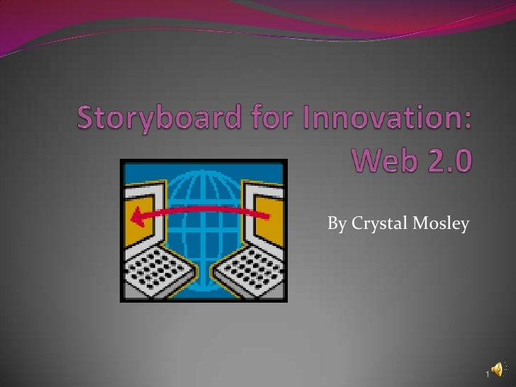 Storyboard for Innovation:Web 2.0<br />By Crystal Mosley<br />1<br />