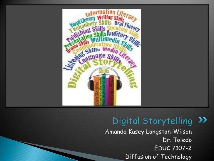 Digital StorytellingAmanda Kasey Langston-Wilson                   Dr. Toledo                 EDUC 7107-2      Diffusion o...