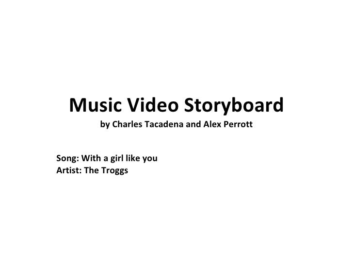 Music Video Storyboard by Charles Tacadena and Alex Perrott Song: With a girl like you Artist: The Troggs