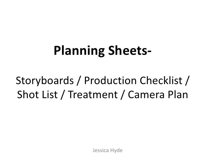 Planning Sheets-Storyboards / Production Checklist /Shot List / Treatment / Camera Plan               Jessica Hyde