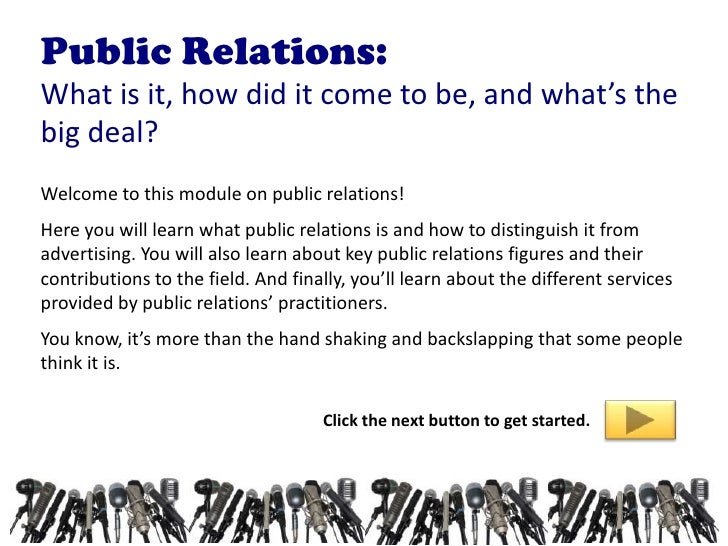 Public Relations:What is it, how did it come to be, and what's thebig deal?Welcome to this module on public relations!Here...