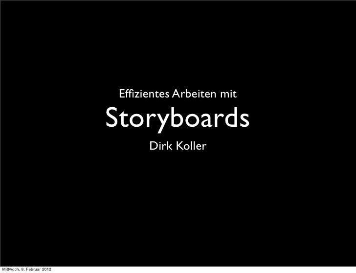 Effizientes Arbeiten mit                            Storyboards                                  Dirk KollerMittwoch, 8. Fe...
