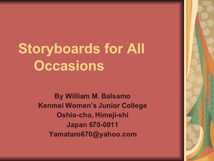 Storyboards for All    Occasions By William M. Balsamo Kenmei Women's Junior College Oshio-cho, Himeji-shi Japan 670-0011 ...