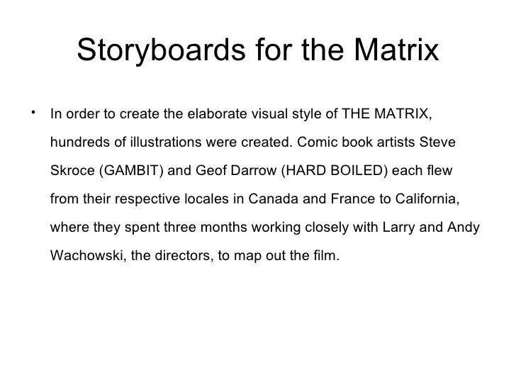 Storyboards for the Matrix <ul><li>In order to create the elaborate visual style of THE MATRIX, hundreds of illustrations ...