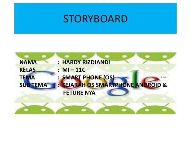 STORYBOARDNAMA       :   HARDY RIZDIANDIKELAS      :   MI – 11CTEMA       :   SMART PHONE (OS)SUB TEMA   :   SEJARAH OS SM...