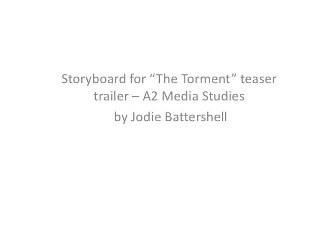 """Storyboard for """"The Torment"""" teaser     trailer – A2 Media Studies         by Jodie Battershell"""
