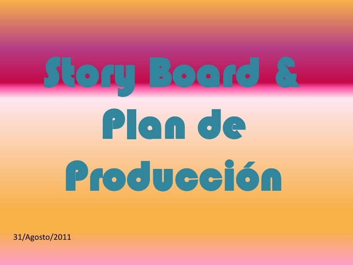 Story Board & Plan de Producción<br />31/Agosto/2011<br />