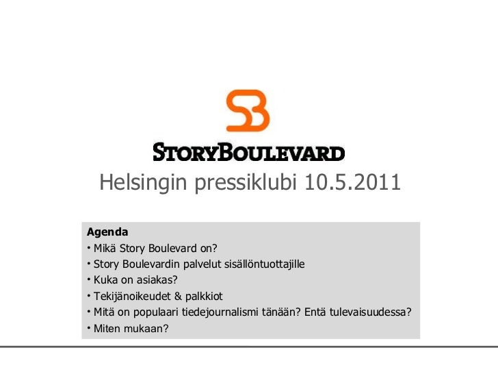Helsingin pressiklubi 10.5.2011 <ul><li>Agenda </li></ul><ul><li>Mikä Story Boulevard on? </li></ul><ul><li>Story Boulevar...