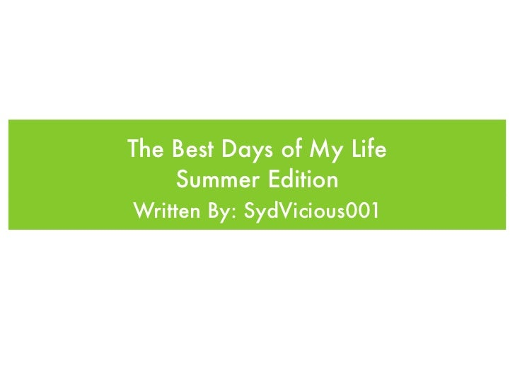 The Best Days of My Life    Summer EditionWritten By: SydVicious001