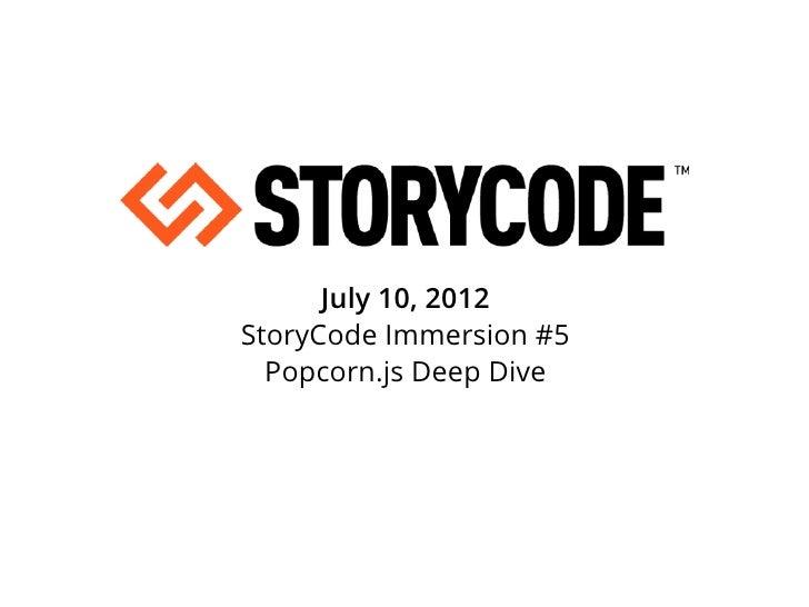 July 10, 2012StoryCode Immersion #5  Popcorn.js Deep Dive