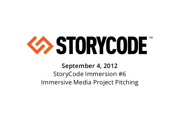 September 4, 2012   StoryCode Immersion #6Immersive Media Project Pitching