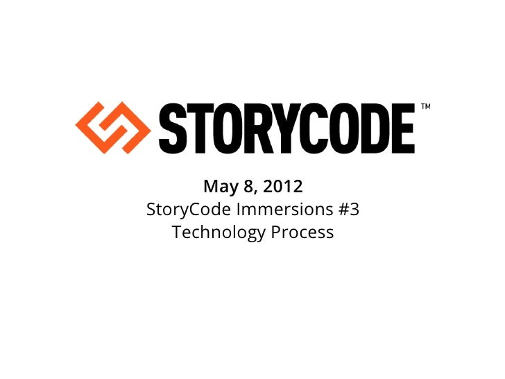 May 8, 2012StoryCode Immersions #3   Technology Process