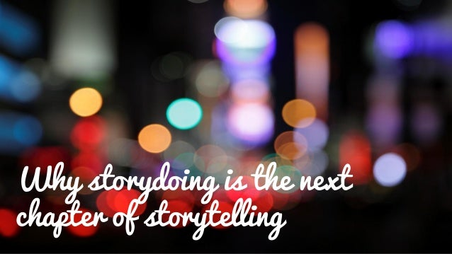 Why storydoing is the next chapter of storytelling