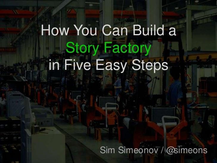 How You Can Build aStory Factoryin Five Easy Steps<br />Sim Simeonov / @simeons<br />