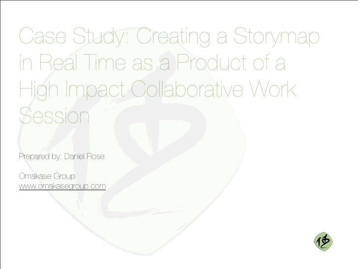 Case Study: Creating a Storymap in Real Time as a Product of a High Impact Collaborative Work Session Prepared by: Daniel ...