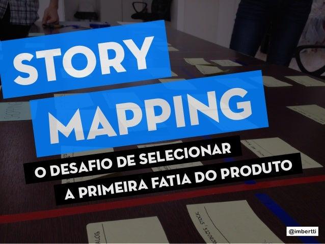 STORY MAPPING a primeira fatia do produtoo desafio de selecionar @imbertti