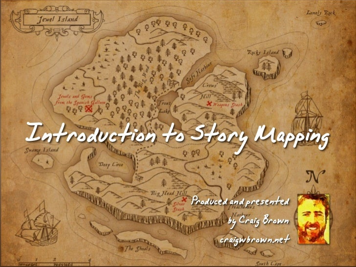 Introduction to Story Mapping               Produced and presented                       by Craig Brown                   ...