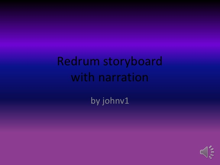 Redrum storyboard with narration <br />by johnv1<br />