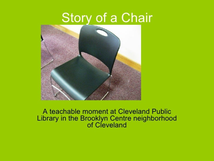 Story of a Chair A teachable moment at Cleveland Public Library in the Brooklyn Centre neighborhood of Cleveland