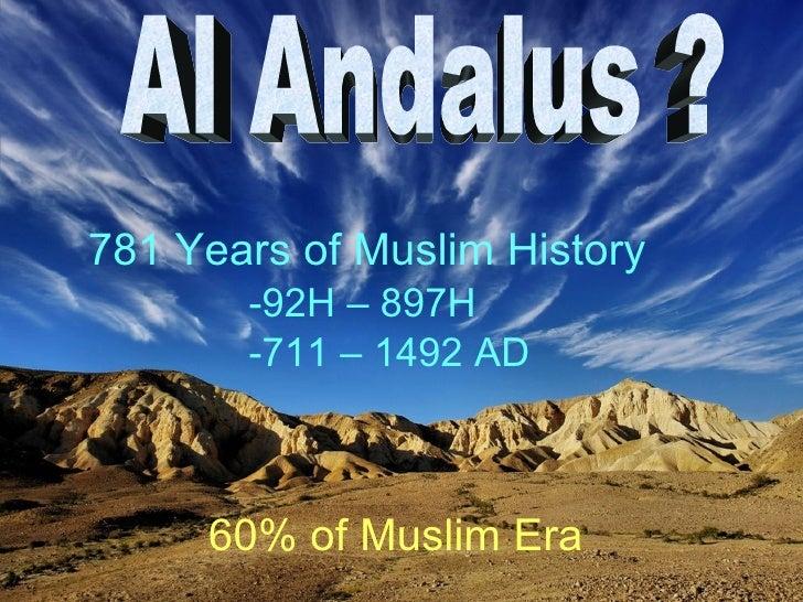 <ul><li>781 Years of Muslim History </li></ul><ul><ul><ul><ul><ul><li>92H – 897H </li></ul></ul></ul></ul></ul><ul><ul><ul...