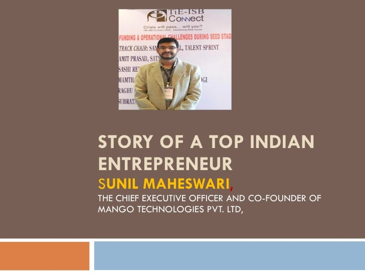 STORY OF A TOP INDIAN ENTREPRENEUR S UNIL MAHESWARI ,  THE CHIEF EXECUTIVE OFFICER AND CO-FOUNDER OF MANGO TECHNOLOGIES PV...
