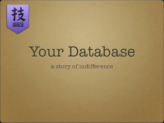 Your Database  a story of indifference