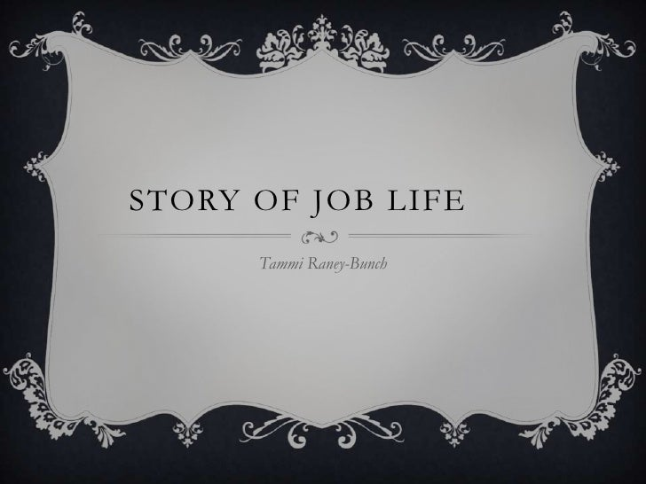 Story of Job Life	<br />Tammi Raney-Bunch<br />