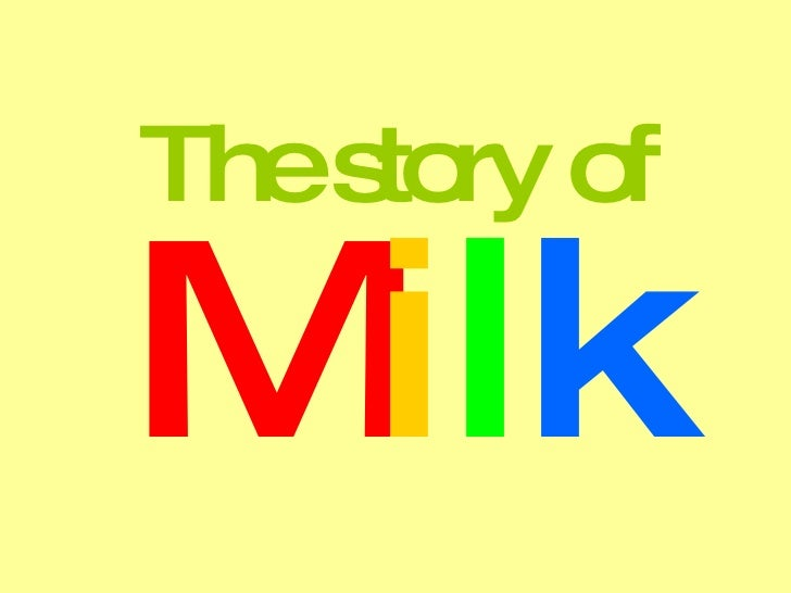The story of M i l k