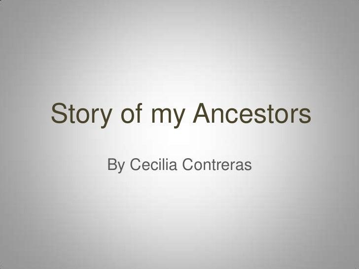 Story of my Ancestors    By Cecilia Contreras