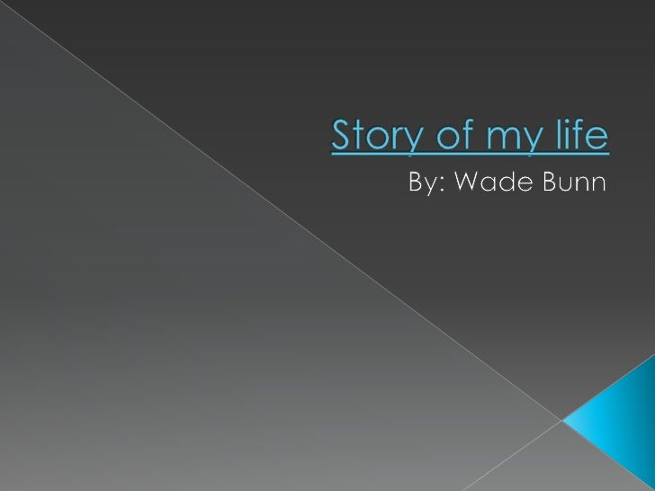 By: Wade Bunn<br />Story of my life<br />