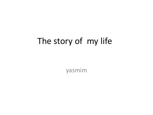 The story of my life yasmim