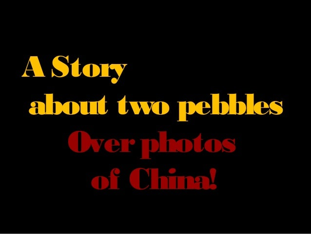 A Storyabout two pebbles   Over photos     of China!