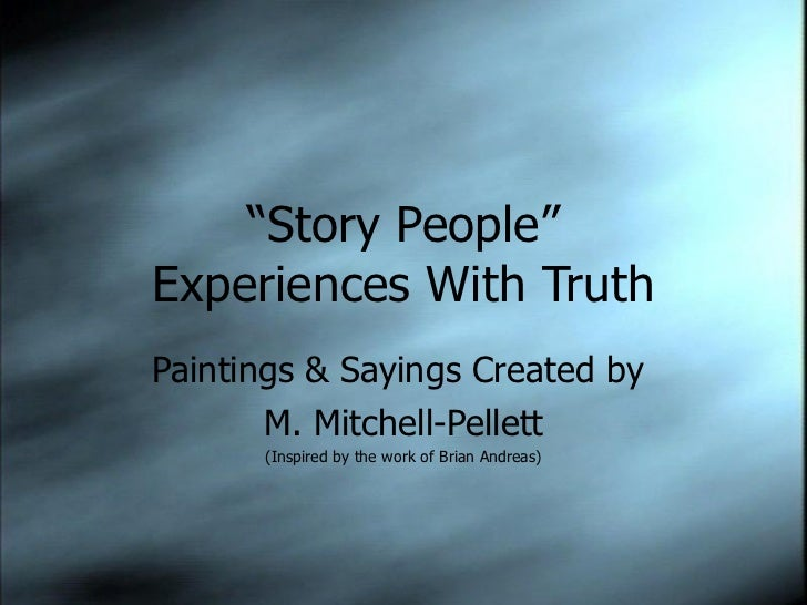 """"""" Story People"""" Experiences With Truth Paintings & Sayings Created by  M. Mitchell-Pellett (Inspired by the work of Brian ..."""